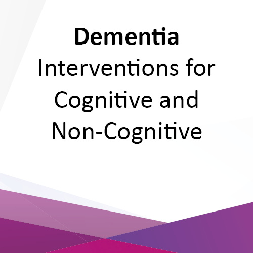 Dementia - Interventions for Cognitive and Non-Cognitive - e-Learning CPD